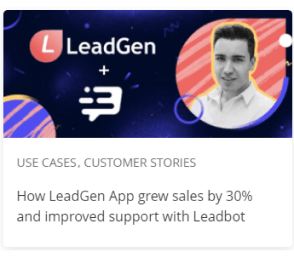 How LeadGen App grew sales by 30% and improved support with Leadbot